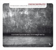 MARCO TAMBURINI/THREE LOWER COLORS & VERTERE STRING QUARTET  - Contemporaneo immaginario