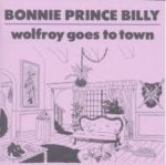 BONNIE PRINCE BILLY – Wolfroy Goes To Town