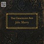 JOHN MURRY - The Graceless Age