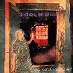 UNIVERSAL DAUGHTERS - Why Hast Thou Forsaken Me?