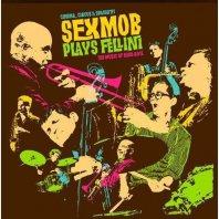 SEXMOB -  Plays Fellini: The Music of Nino Rota