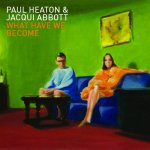 PAUL HEATON AND JACQUI ABBOTT -  What Have We Become