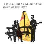 PIERS FACCINI & VINCENT SEGAL – Songs of time lost