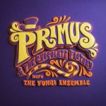 PRIMUS & THE CHOCOLATE FACTORY - With The Fungi Ensemble