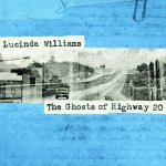 LUCINDA WILLIAMS - The Ghost Of Highway 20