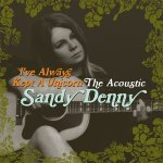 SANDY DENNY – I've Always Kept A Unicorn