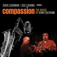 DAVE LIEBMAN / JOE LOVANO - Compassion: The Music of John Coltrane
