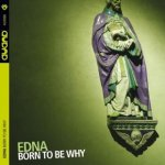 EDNA - Born To Be Why