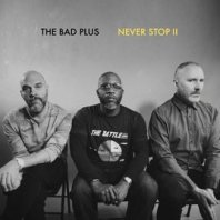 THE BAD PLUS - Never Stop II