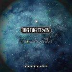 BIG BIG TRAIN - Merchants of Light