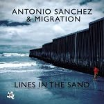 ANTONIO SANCHEZ - Lines In The Sand