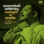 CANNONBALL ADDERLEY - Swingin 'A Seattle: Live At The Penthouse 1966-1967