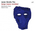 JAVIER GIROTTO TRIO - Tango nuevo revisited