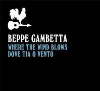 BEPPE GAMBETTA - Where the Wind Blows / Dove tia o vento